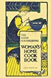 The Good Housekeeping Woman's Home Cook Book - 1909 Reprint