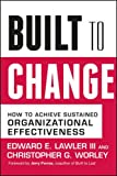 img - for Built to Change: How to Achieve Sustained Organizational Effectiveness book / textbook / text book