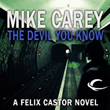 The Devil You Know: A Felix Castor Novel, Book 1 (       UNABRIDGED) by Mike Carey Narrated by Michael Kramer
