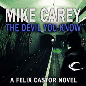 The Devil You Know: A Felix Castor Novel, Book 1 | [Mike Carey]