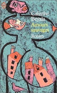 Amours sauvages : [roman], Beyala, Calixthe