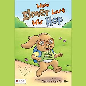 How Elmer Lost His Hop | [Sandra Kay Griffie]