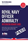 Royal Navy Officer Admiralty Interview Board Workbook. How to Pass the AIB including Interview Questions, Planning Exercises and Scoring Criteria.: 1 (Testing Series)