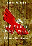 The Earth Shall Weep: A History of Native America (0330368869) by James Wilson