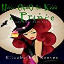 How (Not) to Kiss a Prince: Cindy Eller, Book 2 (       UNABRIDGED) by Elizabeth A Reeves Narrated by Michele Carpenter