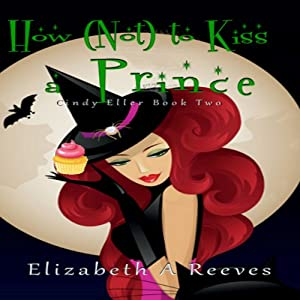 How (Not) to Kiss a Prince: Cindy Eller, Book 2   [Elizabeth A Reeves]
