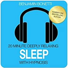 20 Minute Deeply Relaxing Sleep with Hypnosis  by Benjamin P Bonetti Narrated by Benjamin P Bonetti