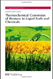 Thermochemical Conversion of Biomass to Liquid Fuels and Chemicals (RSC Energy and Environment Series)