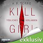 Kill Girl: Tödliches Verlangen (       ungekürzt) von A. R. Torre Gesprochen von: Irina von Bentheim