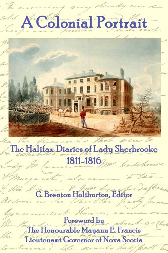 A Colonial Portrait: The Halifax Diaries of Lady Sherbrooke 1811-1816