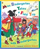 Miss Bindergarten Takes a Field Trip with Kindergarten (Miss Bindergarten Books) (0142401390) by Slate, Joseph