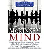 The McKinsey Mind: Understanding and Implementing the Problem-Solving Tools and Management Techniques of the World's Top Strategic Consulting Firmpar Ethan M. Rasiel