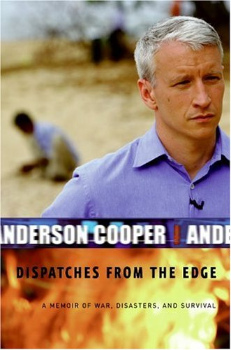 Dispatches from the Edge: A Memoir of War, Disasters, and Survival, Anderson Cooper