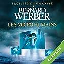Les micro humains (Troisième humanité 2) | Livre audio Auteur(s) : Bernard Werber Narrateur(s) : Raphaël Mathon