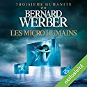 Les micro humains (Troisième humanité 2) Audiobook by Bernard Werber Narrated by Raphaël Mathon