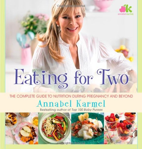 Eating For Two: The Complete Guide To Nutrition During Pregnancy And Beyond front-771924
