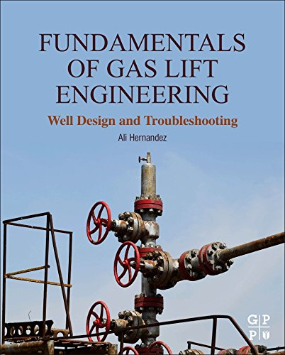 Fundamentals of Gas Lift Engineering: Well Design and Troubleshooting, by Ali Hernandez