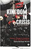 A Kingdom in Crisis: Thailand's Struggle for Democracy in the Twenty-First Century (Asian Arguments)