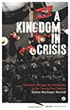 img - for A Kingdom in Crisis: Thailand's Struggle for Democracy in the Twenty-First Century (Asian Arguments) book / textbook / text book