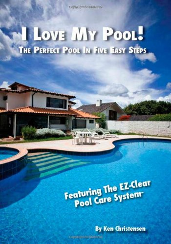 I Love My Pool: The Perfect Pool In Five Easy Steps
