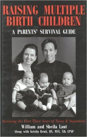 Raising Multiple Birth Children: A Parent's Survival Guide, Birth-Age 3