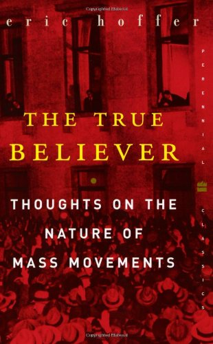 The True Believer: Thoughts on the Nature of Mass Movements (Perennial Classics): Eric Hoffer: 9780060505912: Amazon.com: Books