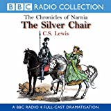 C. S. Lewis The Silver Chair (BBC Radio Collection: Chronicles of Narnia)