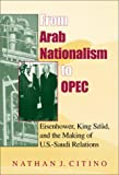 img - for From Arab Nationalism to OPEC: Eisenhower, King Sa'ud, and the Making of U.S.-Saudi Relations (Indiana Series in Middle East Studies) book / textbook / text book