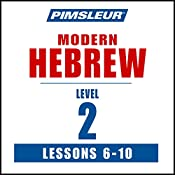 Pimsleur Hebrew Level 2 Lessons 6-10: Learn to Speak and Understand Hebrew with Pimsleur Language Programs |  Pimsleur