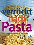 Verr�ckt nach Pasta: 115 Rezepte