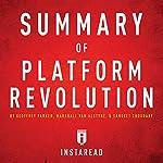Summary of Platform Revolution by Geoffrey Parker, Marshall Van Alstyne, and Sangeet Choudary: Includes Analysis    Instaread
