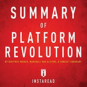 Summary of Platform Revolution by Geoffrey Parker, Marshall Van Alstyne, and Sangeet Choudary Audiobook