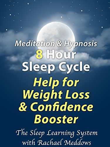 8 Hour Sleep Cycle, Help for Weight Loss & Confidence Booster (The Sleep Learning System with Rachael Meddows)