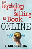 img - for The Psychology of Selling a Book Online: The Simple yet overlooked Tactics Proven to Sell your Book (The no-promo Solution to Quickly Sell your Book.) book / textbook / text book