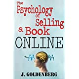 The Psychology of Selling a Book Online: The Simple yet overlooked Tactics Proven to Sell your Book (The no-promo Solution to Quickly Sell your Book.) ~ J. Goldenberg