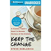 Keep the Change: A Clueless Tipper's Quest to Become the Guru of the Gratuity | [Steve Dublanica]