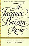 A Jacques Barzun Reader: Selections from His Works (0066210194) by Barzun, Jacques