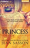 Jean Sasson Princess: A True Story of Life Behind the Veil in Saudi Arabia