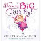 img - for Kristi Yamaguchi,Tim Bowers'sDream Big, Little Pig! [Hardcover]2011 book / textbook / text book