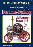 Wilfried Heckert HeiÃluftmotoren XII: Der Lanz-Bulldog als Flammenfresser 1:10