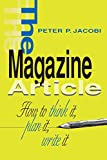 The Magazine Article: How to Think It, Plan It, Write It