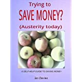 Trying To Save Money? (Austerity today) (A Self Help Guide)by Ian Davies
