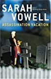 Assassination Vacation 1st edition by Vowell, Sarah published by Simon & Schuster [ Hardcover ]