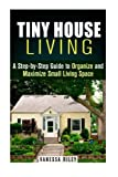 img - for Tiny House Living: A Step-by-Step Guide to Organize and Maximize Small Living Space (Declutter and Decorate) book / textbook / text book