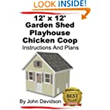 12' x 12' Garden Shed - Playhouse - Chicken Coop Instructions and Plans