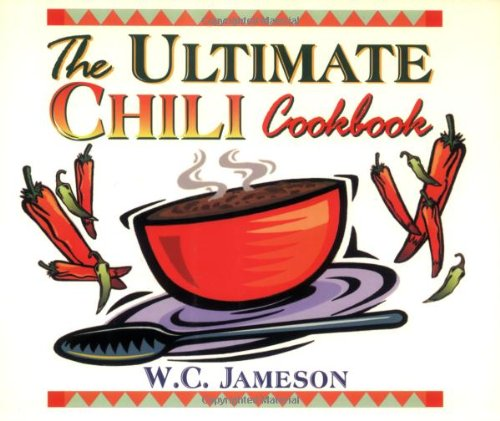 The Ultimate Chili Cookbook by W.C. Jameson