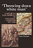 Throwing Down White Man: Cape Rule and Misrule in Colonial Lesotho, 1871-1884