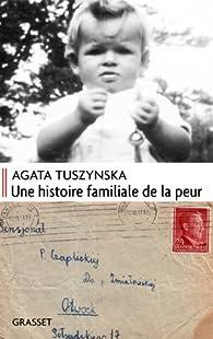 Une histoire familiale de la peur par Agata Tuszynska
