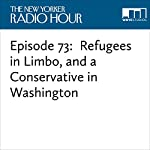 Episode 73: Refugees in Limbo, and a Conservative in Washington | David Remnick,Jake Halpern,Catherine Opie,Ariel Levy