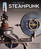 Art of Steampunk: Extraordinary Devices and Ingenious Contraptions from the Leading Artists of the Steampunk Movement steampunk
